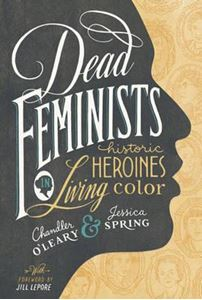 Picture of Dead Feminists: Historic Heroines in Living Colour