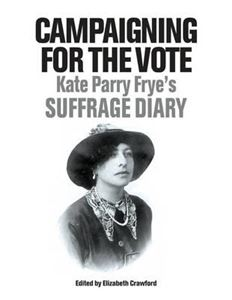 Picture of Campaigning for the Vote: Kate Parry Frye's Suffage Diary