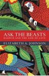 Picture of Ask the Beasts: Darwin and the God of Love