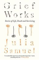 Picture of Grief Works: Stories of Life, Death and