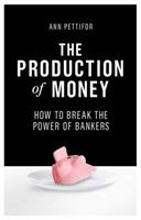 Picture of The Production of Money: How to Break the Power of Bankers