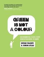 Picture of Green is not a colour: Environmental issues every generation needs to know
