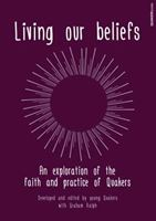 Picture of Living Our Beliefs: An Exploration of the faith and practice of Quakers