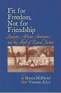 Picture of Fit For Freedom, Not for Friendship: Quakers, African Americans and the Myth of Racial Justice