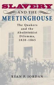Picture of Slavery and the Meetinghouse: The Quakers and the Abolitionist Dilemma, 1820-1865