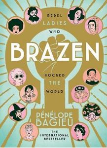 Picture of Brazen: Rebel Ladies Who Rocked the World