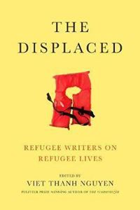 Picture of The Displaced: Refugee Writers on Refugee Lives
