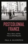 Picture of Postcolonial France: Race, Islam, and the Future of the Republic