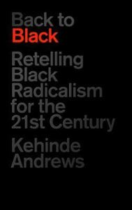 Picture of Back to Black: Retelling Black Radicalism for the 21st Century