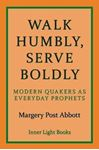 Picture of Walk Humbly, Serve Boldly: Modern Quakers as Everyday Prophets