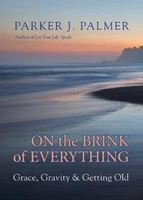 Picture of On the Brink of Everything: Grace, Gravity and Getting Old