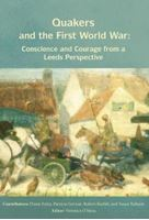 Picture of Quakers and the First World War: Conscience and Courage from a Leeds Perspective