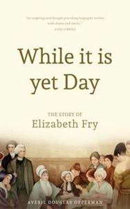 Picture of While it is yet day - The Story of Elizabeth Fry