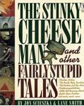 Picture of The Stinky Cheese Man and Other Fairly Stupid Tales