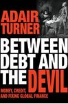 Picture of Between Debt and the Devil: Money, Credit and Fixing Global Finance
