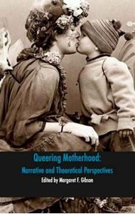 Picture of Queering Motherhood: Narrative and Theoretical Perspectives