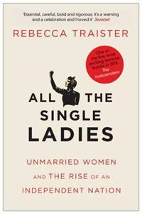 Picture of All the Single Ladies: Unmarried Women and the Rise of an Independent Nation