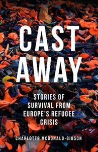 Picture of Cast Away: Stories of Survival from Europe's Refugee Crisis