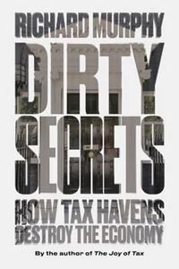 Picture of Dirty Secrets: How Tax Havens Destroy the Economy