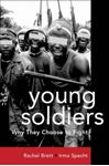 Picture of Young Soldiers: Why They Choose to Fight