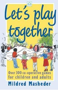 Picture of Let's Play Together: Over 300 co-operative games for children and adults