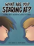 Picture of What are You Staring At? A comic about restorative justice in classrooms