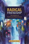Picture of Radical Friendship: The Politics of Communal Discernment