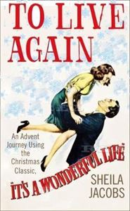 Picture of To Live Again: An Advent Journey using the Chistmas classic, It's a Wonderful Life