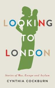Picture of Looking to London: Stories of War, Escape and Asylum
