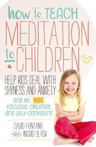 Picture of How to Teach Meditation to Children: Help kids deal with shyness and anxiety and be more focused, creative and self-confident