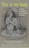 Picture of This Is My Body: Hearing the theology of transgender Christians