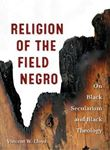 Picture of Religion of the Field Negro: On Black Secularism and Black Theology