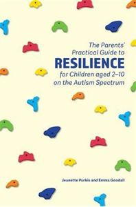 Picture of The Parents' Practical Guide to Resilience for Children aged 2-10 on the Autism Spectrum