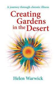Picture of Creating gardens in the desert: a journey through chronic illness