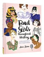 Picture of Bad Girls Throughout History: 100 Remarkable Women who Changed the World