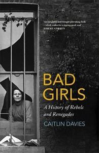 Picture of Bad Girls: A History of Rebels and Renegades