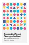 Picture of Supporting Young Transgender Men: A Guide for Professionals