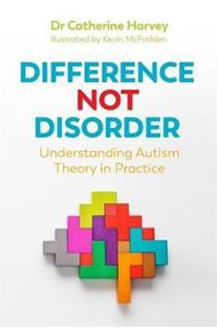 Picture of Difference Not Disorder: Understanding autism theory in practice