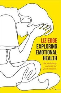 Picture of Exploring Emotional Health: Six workshop outlines for youth leaders