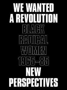 Picture of We Wanted a Revolution: Black Radical Women 1965-85: New Perspectives