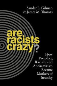 Picture of Are Racists Crazy? How Prejudice, Racism, and Antisemitism Became Markers of Insanity
