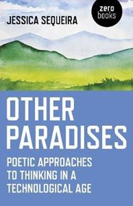 Picture of Other Paradises: Poetic approaches to thinking in a technological age