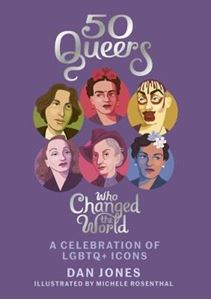 Picture of 50 Queers who Changed the World: a celebration of LGBTQ+ Icons