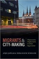 Picture of Migrants and City-Making: Dispossession, Displacement, & Urban Regeneration