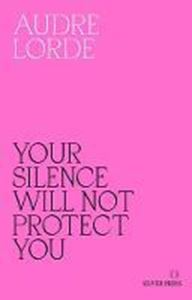 Picture of Your Silence Will Not Protect You: Essays and Poems