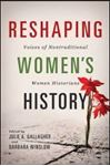 Picture of Reshaping Women's History: Voices of Nontraditional Women Historians