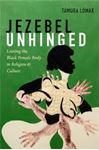Picture of Jezebel Unhinged: Loosing the Black Female Body in Religion & Culture