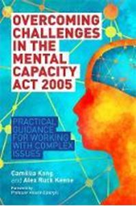 Picture of Overcoming Challenges in the Mental Capacity Act 2005: Practical Guidance for Working with Complex Issues