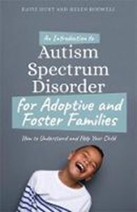 Picture of An Introduction to Autism for Adoptive and Foster Families: How to Understand and Help Your Child