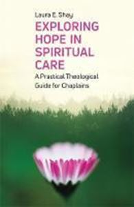 Picture of Exploring Hope in Spiritual Care: A Practical Theological Guide for Chaplains